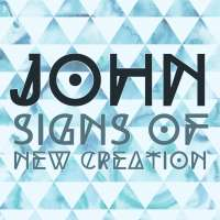 John: Signs of New Creation