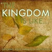The Kingdom is Like ...